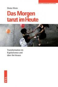 Emanzipatorische Prozesse und Brüche. Dieter Klein: Das Morgen tanzt im Heute. Transformation im Kapitalismus und über ihn hinaus