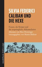 Maja Tschumi über Silvia Federici: Caliban und die Hexe