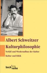 Louis Kuhn über Albert Schweitzer: Kulturphilosophie. Verfall und Wiederaufbau der Kultur