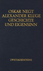 Giaco Schiesser über Oskar Negt/Alexander Kluge: Geschichte und Eigensinn
