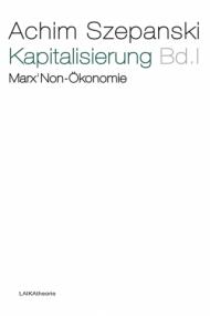 Achim Szepanski: Kapitalisierung Bd. I und II