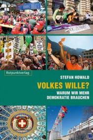 Stefan Howald: Volkes Wille? Warum wir mehr Demokratie brauchen