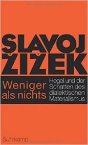 Zurück zu Hegel? Slavoj Žižek: Weniger als nichts. Hegel und der Schatten des dialektischen Materialismus*
