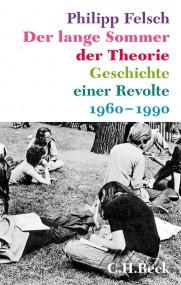 Philipp Felsch: Der lange Sommer der Theorie. Geschichte einer Revolte 1960-1990