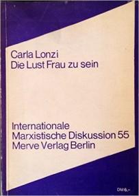 Elisabeth Joris über Carla Lonzi: Die Lust Frau zu sein