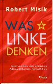 Was sich so alles im Kopf tummelt. Robert Misik: Was Linke denken. Ideen von Marx über Gramsci zu Adorno, Habermas, Foucault & Co*