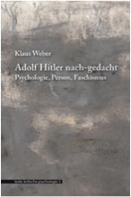 Klaus Weber: Adolf Hitler nach-gedacht. Psychologie, Person, Faschismus