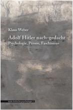 Klaus Weber: Adolf Hitler nach-gedacht. Psychologie, Person, Faschismus