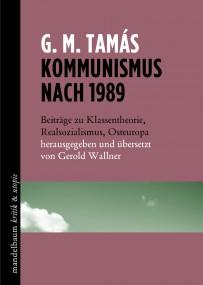 Gáspár Miklós Tamás: Kommunismus nach 1989. Beiträge zu Klassentheorie, Realsozialismus, Osteuropa. Ein Rezensionsessay1