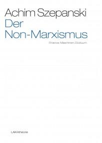 Achim Szepanski: Der Non-Marxismus – Finance, Maschinen, Dividuum