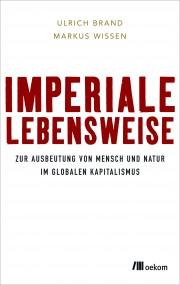 Ulrich Brand/Markus Wissen: Imperiale Lebensweise. Zur Ausbeutung von Mensch und Natur in Zeiten des globalen Kapitalismus. Rezension 2