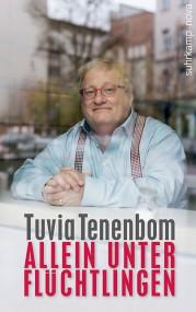 """Tuvia Tenenbom, """"Allein unter Flüchtlingen"""": Eine kritische Auseinandersetzung"""