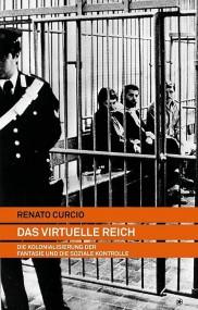 Renato Curcio: Das virtuelle Reich. Die Kolonialisierung der Fantasie und die soziale Kontrolle