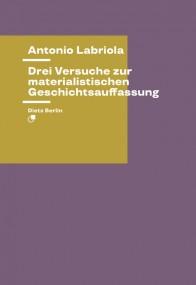 Antonio Labriola: Drei Versuche zur materialistischen Geschichtsauffassung