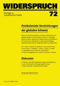Postkoloniale Verstrickungen der globalen Schweiz (Editorial zu Widerspruch Nr. 72)