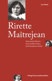 Lou Marin: Rirette Maîtrejean. Attentatskritikerin, Anarchafeminstin, Individualanarchistin.