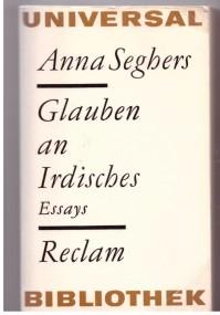 Gotischer Realismus: Über zwei Motive im Essay «Glauben an Irdisches» bei Anna Seghers