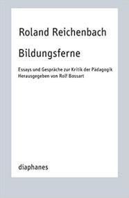 Bildungsferne als Enge und Horizont: Einleitung zum Buch Bildungsferne von Roland Reichenbach